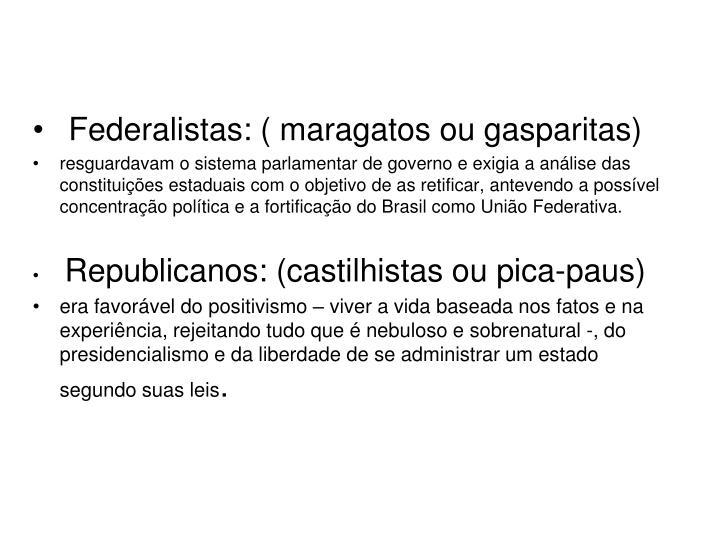 Federalistas: ( maragatos ou gasparitas)