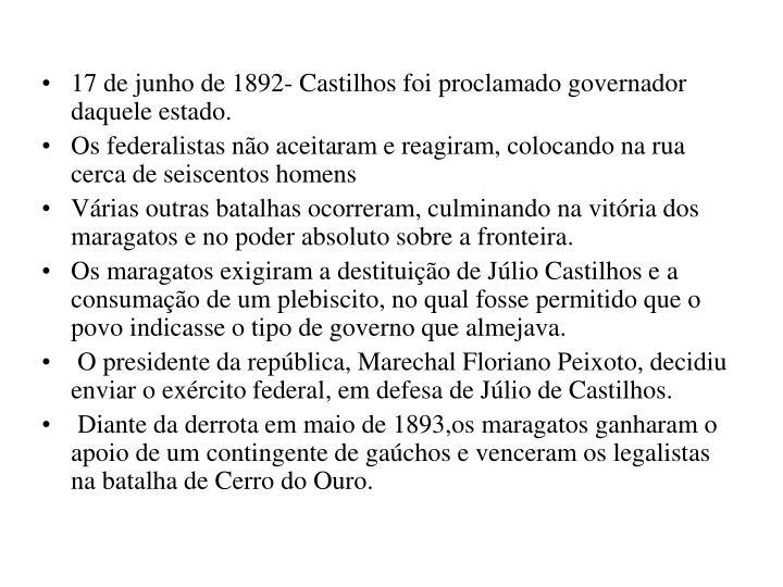 17 de junho de 1892- Castilhos foi proclamado governador daquele estado.
