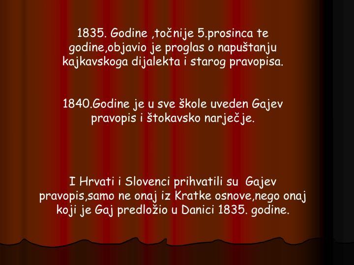 1835. Godine ,točnije 5.prosinca te godine,objavio je proglas o napuštanju kajkavskoga dijalekta i starog pravopisa.