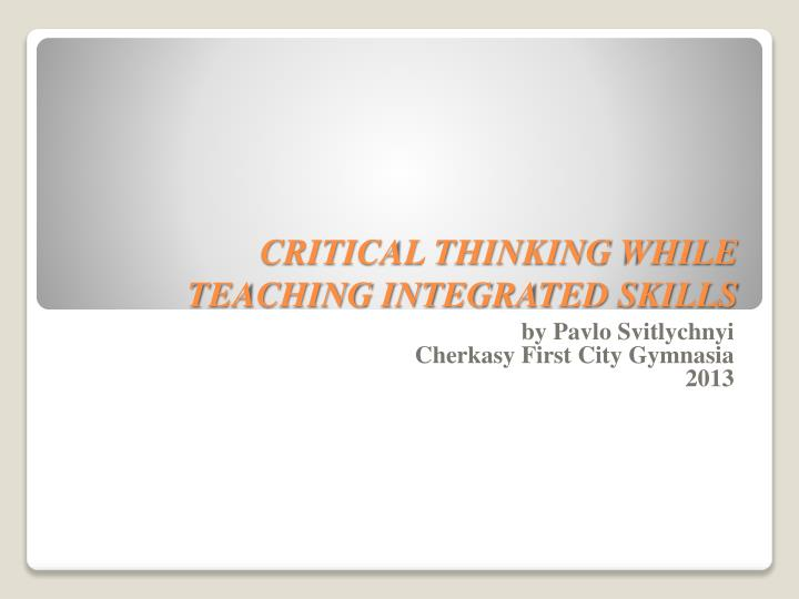 critical thinking presentation on education The critical thinking co™critical thinking is the identification and evaluation of evidence to guide decision making a critical thinker uses broad in-depth.