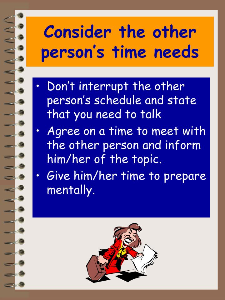 Consider the other person's time needs