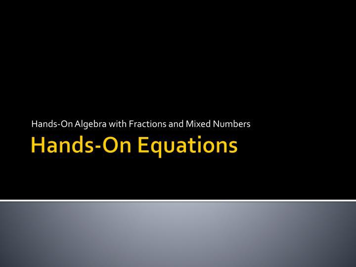 Hands-On Algebra with Fractions and Mixed Numbers