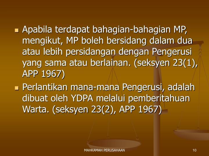 Apabila terdapat bahagian-bahagian MP, mengikut, MP boleh bersidang dalam dua atau lebih persidangan dengan Pengerusi yang sama atau berlainan. (seksyen 23(1), APP 1967)