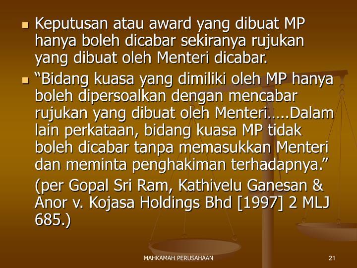 Keputusan atau award yang dibuat MP hanya boleh dicabar sekiranya rujukan yang dibuat oleh Menteri dicabar.