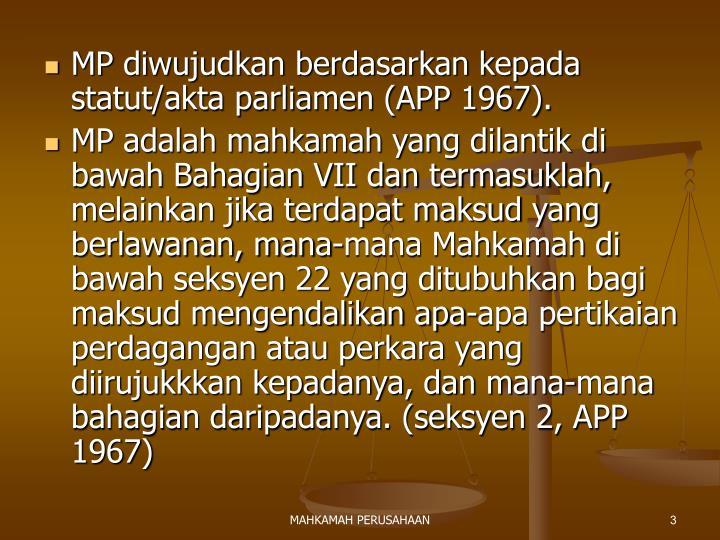 MP diwujudkan berdasarkan kepada statut/akta parliamen (APP 1967).