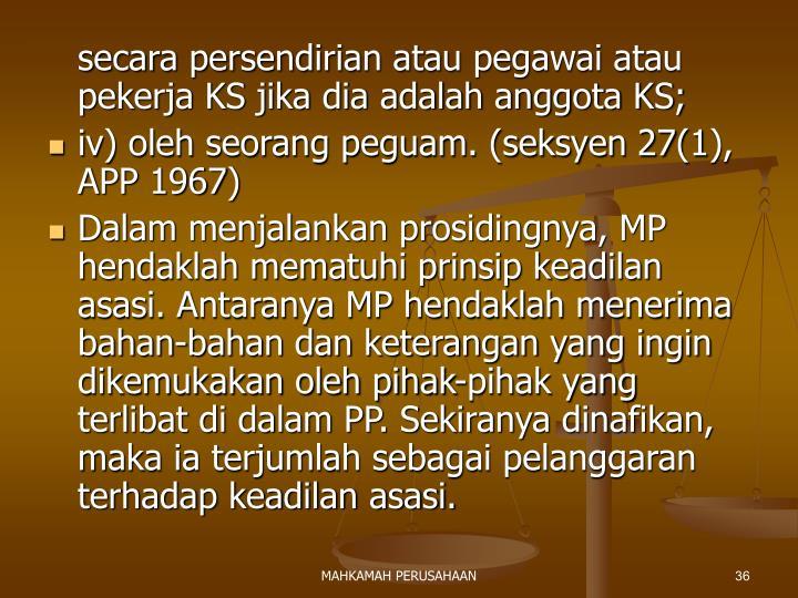 secara persendirian atau pegawai atau pekerja KS jika dia adalah anggota KS;