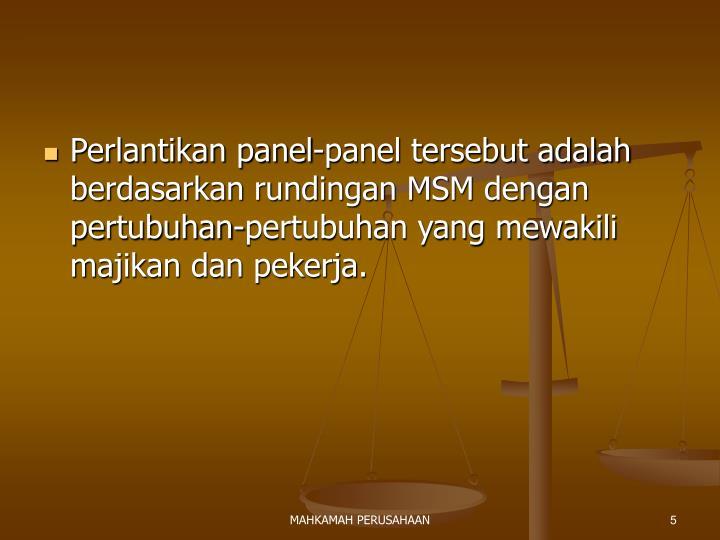 Perlantikan panel-panel tersebut adalah berdasarkan rundingan MSM dengan pertubuhan-pertubuhan yang mewakili majikan dan pekerja.