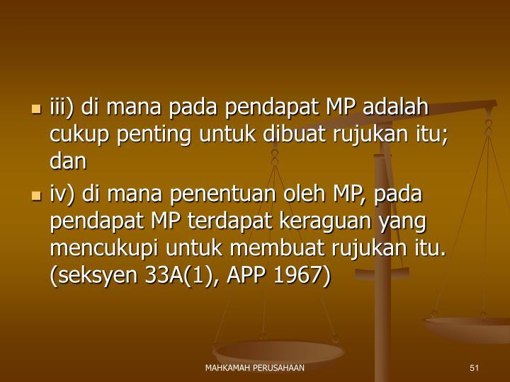iii) di mana pada pendapat MP adalah cukup penting untuk dibuat rujukan itu; dan