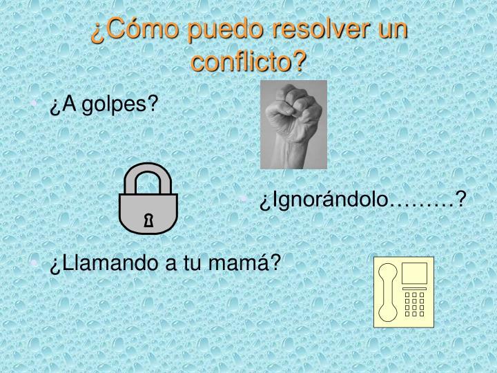 ¿Cómo puedo resolver un conflicto?