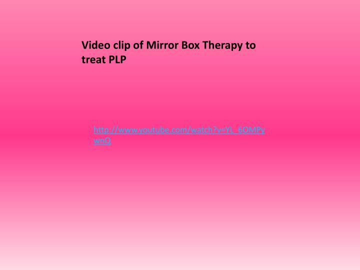 Video clip of Mirror Box Therapy to treat PLP