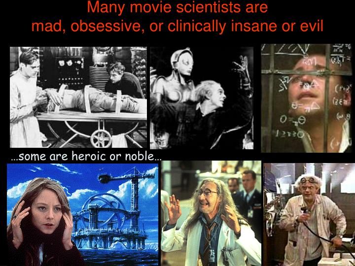 Many movie scientists are