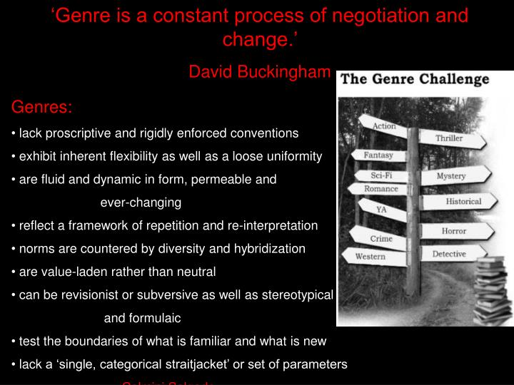 'Genre is a constant process of negotiation and change.'