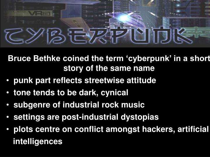 Bruce Bethke coined the term 'cyberpunk' in a short story of the same name