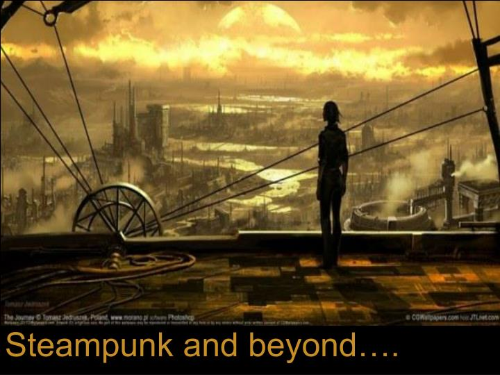Steampunk and beyond….