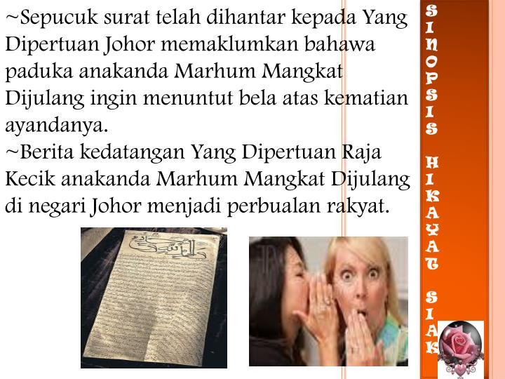 ~Sepucuk surat telah dihantar kepada Yang Dipertuan Johor memaklumkan bahawa paduka anakanda Marhum Mangkat Dijulang ingin menuntut bela atas kematian ayandanya.