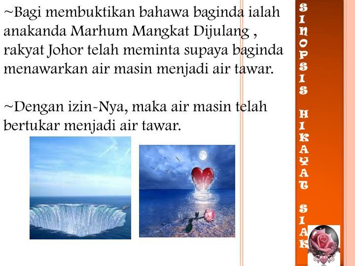 ~Bagi membuktikan bahawa baginda ialah anakanda Marhum Mangkat Dijulang , rakyat Johor telah meminta supaya baginda menawarkan air masin menjadi air tawar.