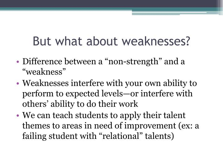 But what about weaknesses?