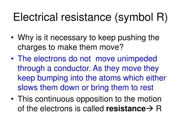 Electrical resistance (symbol R)