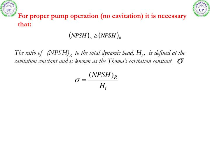 For proper pump operation (no cavitation) it is necessary that: