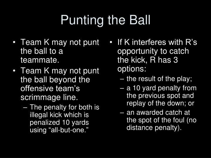Team K may not punt the ball to a teammate.