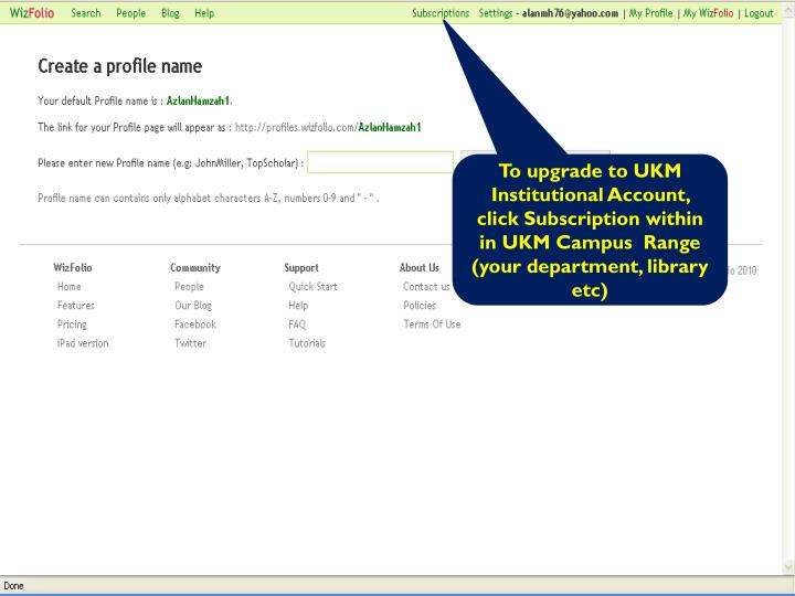 To upgrade to UKM Institutional Account, click Subscription within in UKM Campus  Range (your department, library etc)