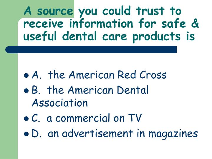 A source you could trust to receive information for safe & useful dental care products is