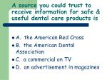 a source you could trust to receive information for safe useful dental care products is