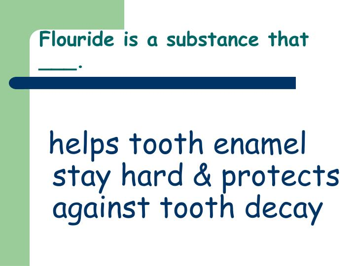 Flouride is a substance that ___.