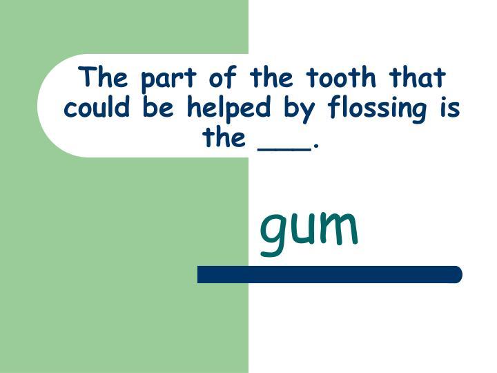 The part of the tooth that could be helped by flossing is the ___.