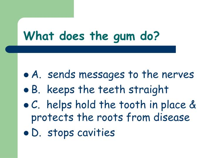 What does the gum do?