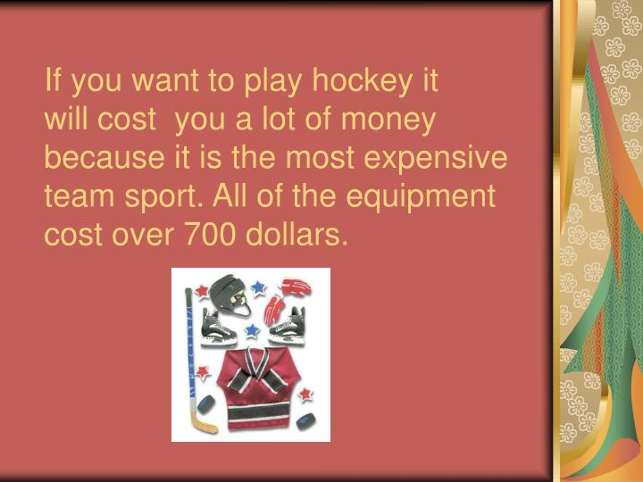 If you want to play hockey it