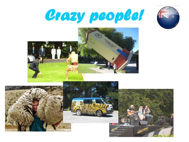 Crazy people!