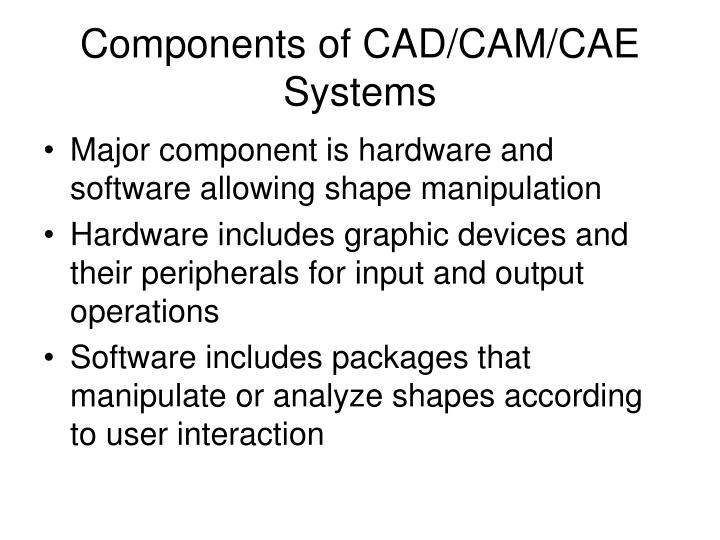 Components of CAD/CAM/CAE Systems