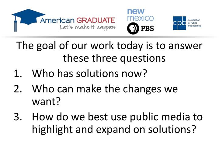 The goal of our work today is to answer these three questions
