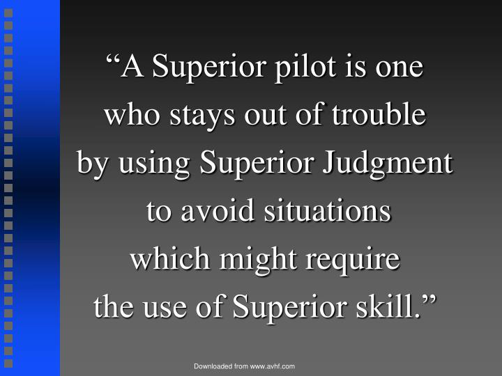 """""""A Superior pilot is one"""
