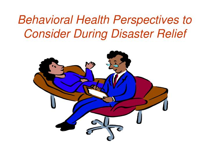 Behavioral health perspectives to consider during disaster relief