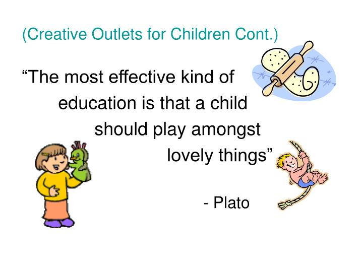 (Creative Outlets for Children Cont.)