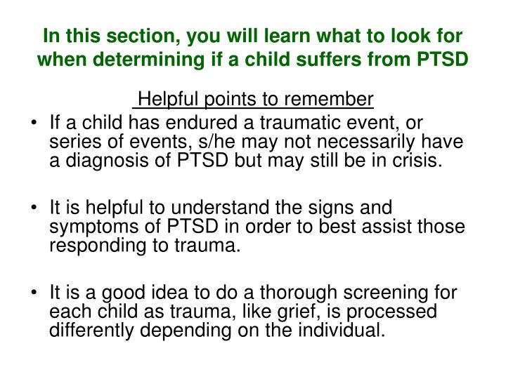 In this section, you will learn what to look for when determining if a child suffers from PTSD