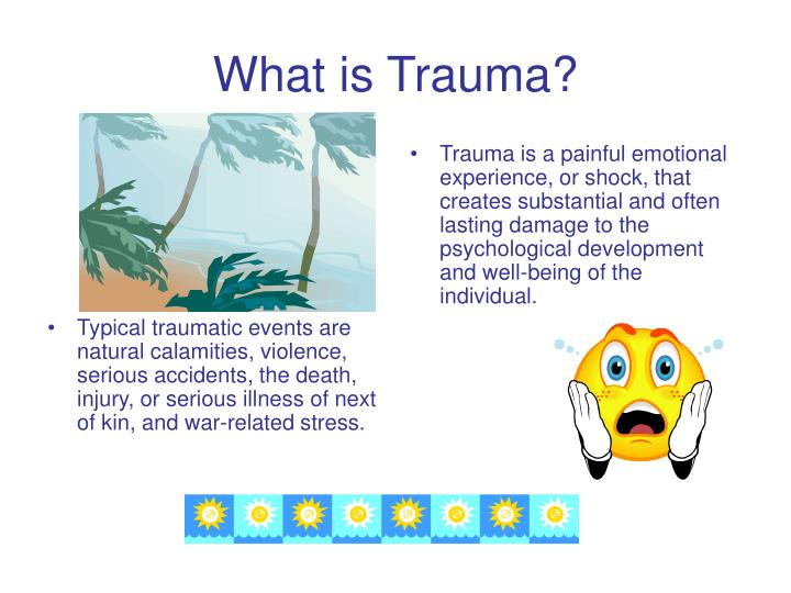 Typical traumatic events are natural calamities, violence, serious accidents, the death, injury, or serious illness of next of kin, and war-related stress.