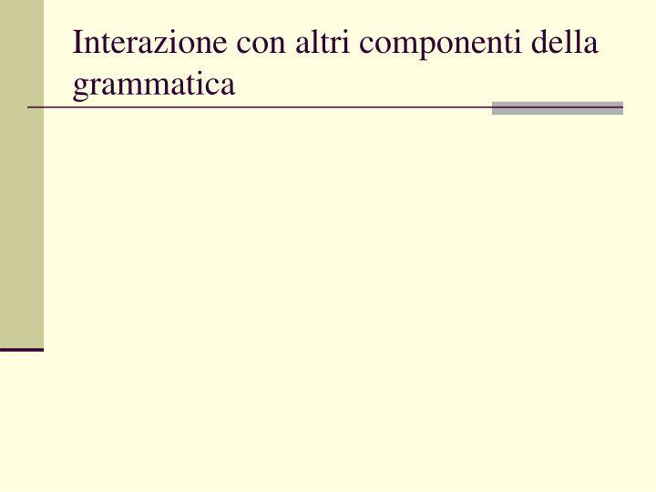 Interazione con altri componenti della grammatica
