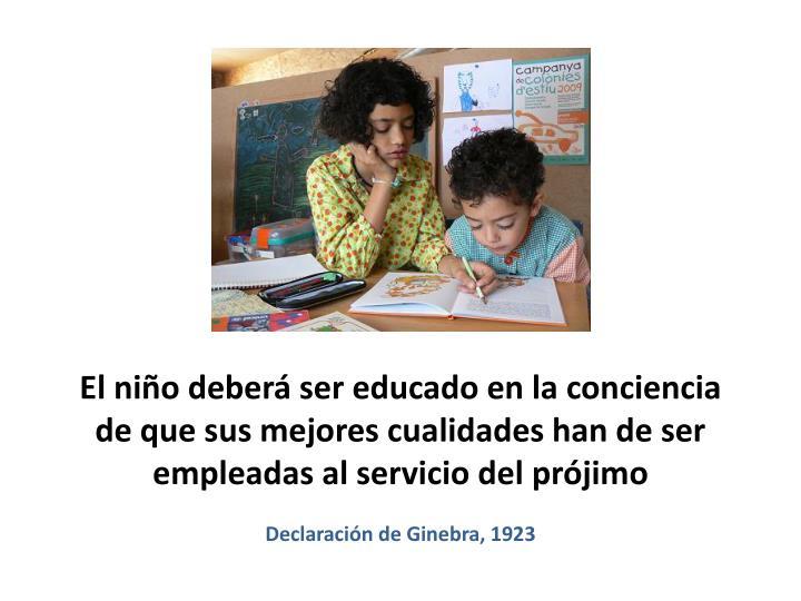 El niño deberá ser educado en la conciencia de que sus mejores cualidades han de ser empleadas al servicio del prójimo