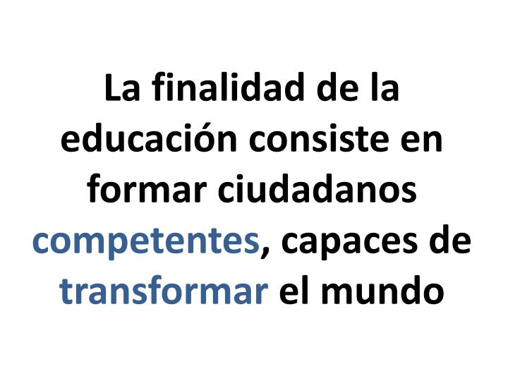 La finalidad de la educación consiste en formar ciudadanos