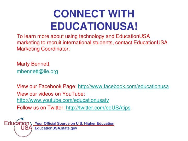 To learn more about using technology and EducationUSA marketing to recruit international students, contact EducationUSA Marketing Coordinator: