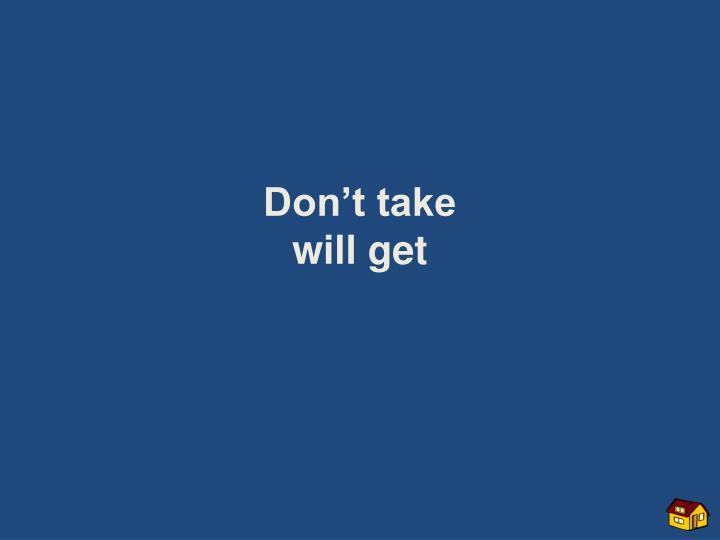 Don't take