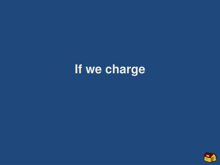 If we charge