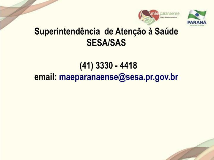 Superintendência  de Atenção à Saúde                                                                                  SESA/SAS