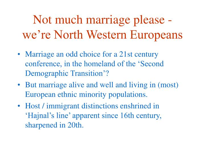 Not much marriage please - we're North Western Europeans