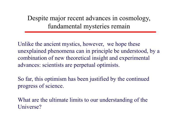 Despite major recent advances in cosmology,