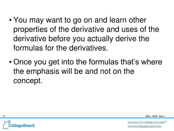 You may want to go on and learn other properties of the derivative and uses of the derivative before you actually derive the formulas for the derivatives.