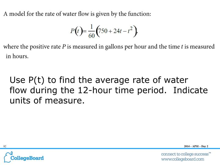 Use P(t) to find the average rate of water flow during the 12-hour time period.  Indicate units of measure.